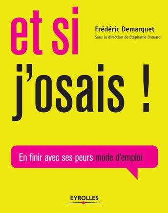 Le livre de Frédéric Demarquet «Et si j'osais… en finir avec ses peurs mode d'emploi»